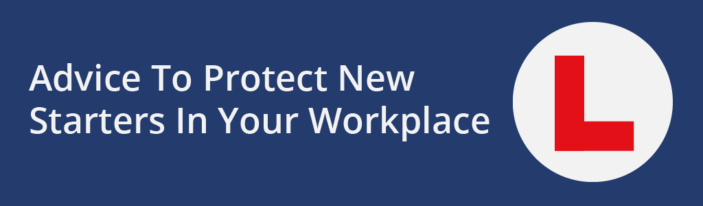 Advice To Protect New Starters In Your Workplace - Safety blog