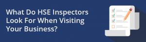 What do HSE inspectors look for when visiting your business - IOSH Blog