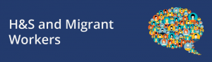 Banner for H&S blog - H&S and Migrant Workers