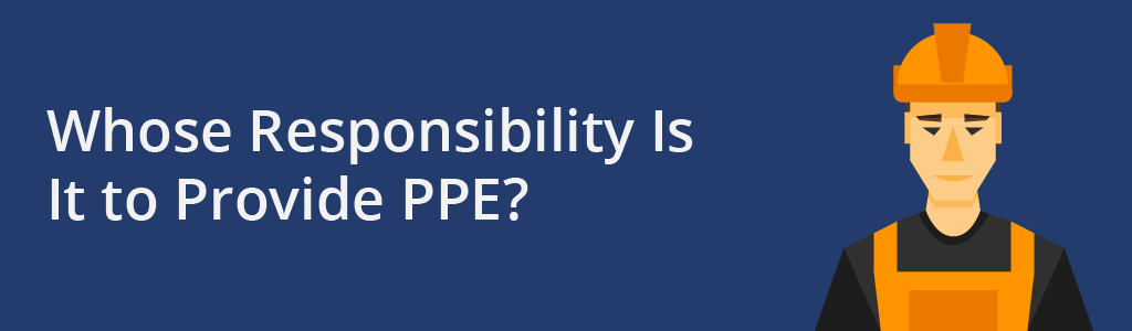 Whose responsibility is PPE. Legislation and health and safety surrounding PPE.