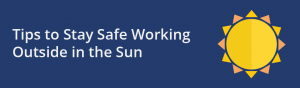 The sun is out but how many precautions do you take when outdoors? Read our short guide for employers and workers on staying safe when working outdoors in the sun.
