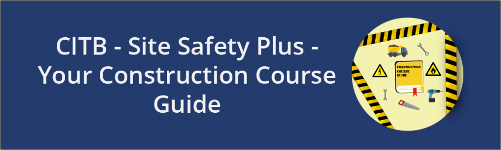 "A banner image stating ""CITB - Site Safety Plus - Your Construction Course Guide"", with images of construction equipment on the right hand side"